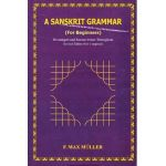A Sanskrit Grammar (For Beginners) : Devanagari and Roman letters Throughout Revised Edition New Composed