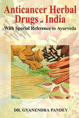 Anticancer Herbal Drugs of India (With Special Reference to Ayurveda)