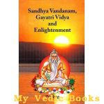 Sandhya Vandanam, Gayatri Vidya and Enlightenment (With Sanskrit Text, Word-to-word Meaning and Detailed Explanation)